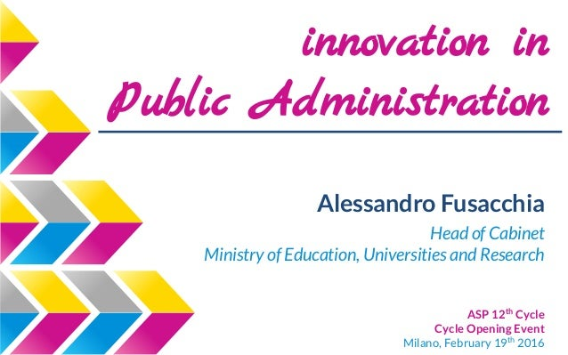 innovation in Public Administration Alessandro Fusacchia Head of Cabinet Ministry of Education, Universities and Research ...