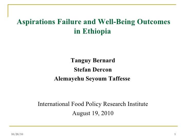 Aspirations Failure and Well-Being Outcomes in Ethiopia  <ul><li>Tanguy Bernard </li></ul><ul><li>Stefan Dercon </li></ul>...
