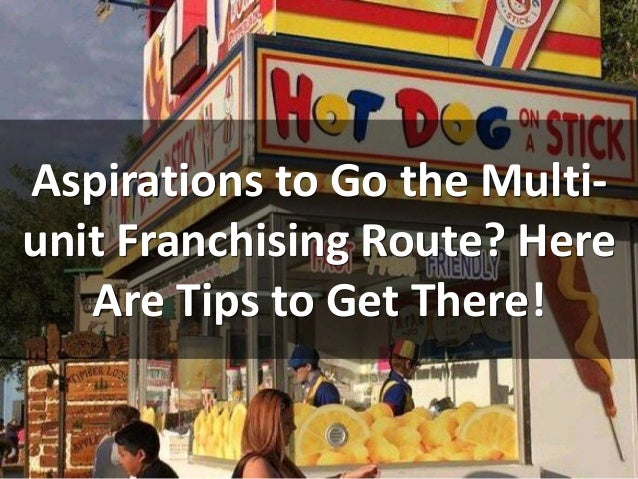Aspirations to Go the Multi- unit Franchising Route? Here Are Tips to Get There!