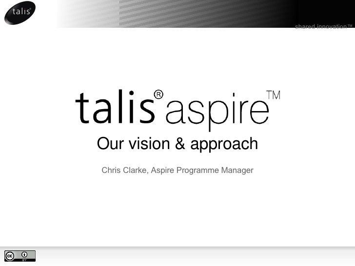 Our vision & approach <ul><li>Chris Clarke, Aspire Programme Manager </li></ul>shared innovation ™