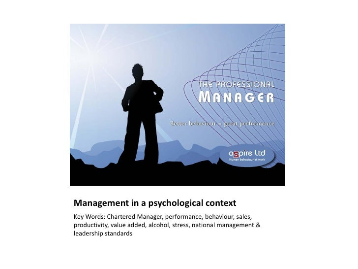 Management in a psychological context Key Words: Chartered Manager, performance, behaviour, sales, productivity, value add...