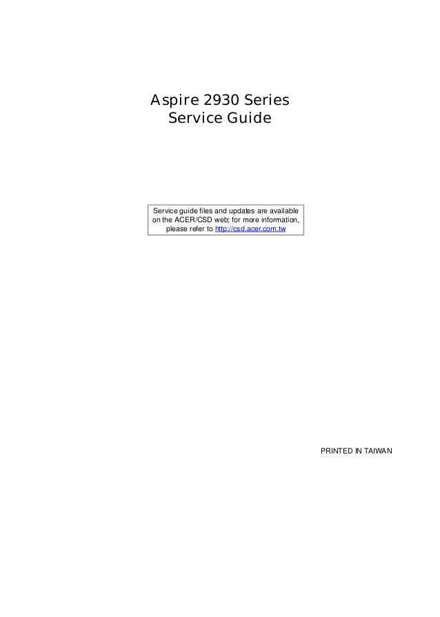 Aspire 2930 Series Service Guide PRINTED IN TAIWAN Service guide files and updates are available on the ACER/CSD web; for ...