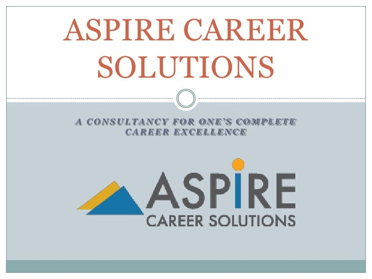 A Consultancy for one's complete Career Excellence<br />ASPIRE CAREER SOLUTIONS<br />