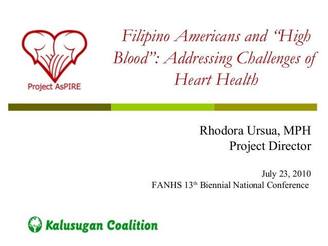 "Filipino Americans and ""HighBlood"": Addressing Challenges of          Heart Health                  Rhodora Ursua, MPH    ..."
