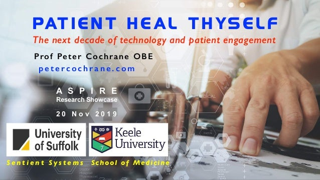 PAT I E N T H E AL T H YS E L F The next decade of technology and patient engagement Prof Peter Cochrane OBE p e t e r c o...