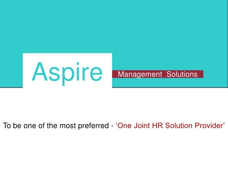To be one of the most preferred - 'One Joint HR Solution Provider'<br />Aspire<br />Management  Solutions<br />