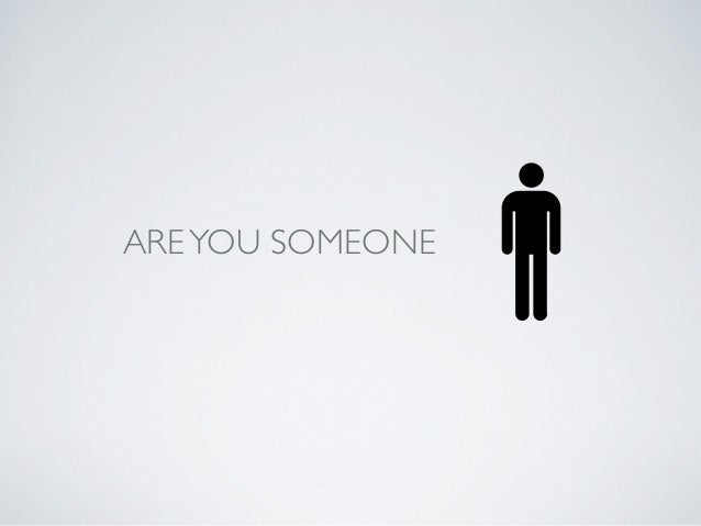 ARE YOU SOMEONE