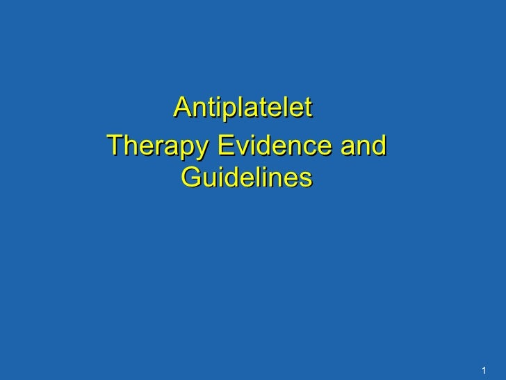 Antiplatelet  Therapy Evidence and Guidelines