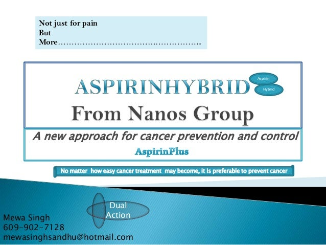 Not just for pain But More……………………………………………..  Aspirin Hybrid  A new approach for cancer prevention and control No matter ...