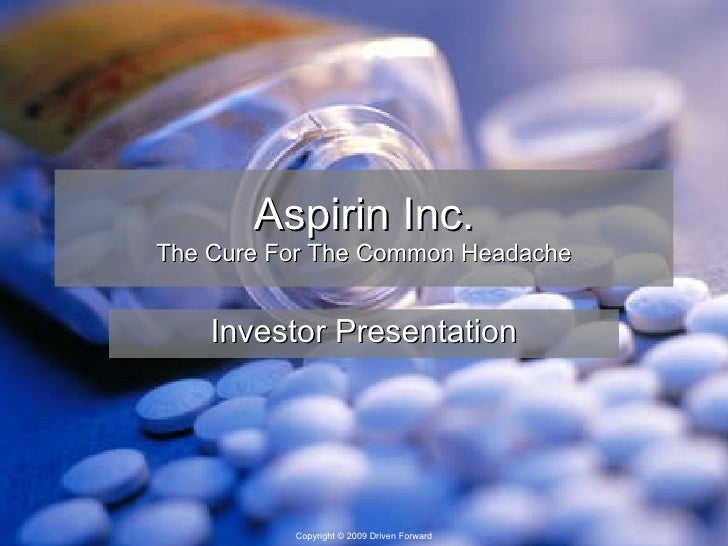 Aspirin Inc. The Cure For The Common Headache Investor Presentation
