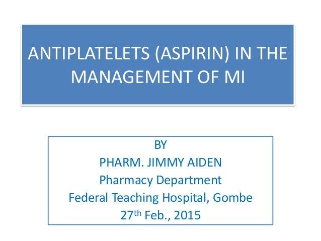BY PHARM. JIMMY AIDEN Pharmacy Department Federal Teaching Hospital, Gombe 27th Feb., 2015 ANTIPLATELETS (ASPIRIN) IN THE ...