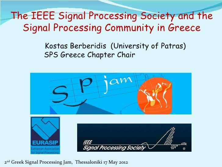 The IEEE Signal Processing Society and the    Signal Processing Community in Greece                  Kostas Berberidis (Un...