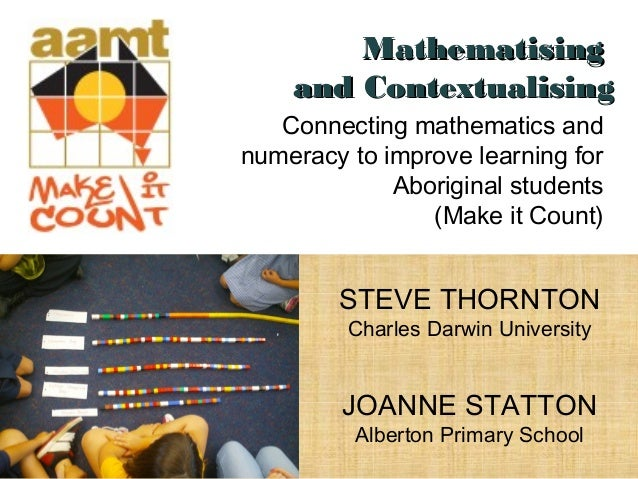 Connecting mathematics andnumeracy to improve learning forAboriginal students(Make it Count)STEVE THORNTONCharles Darwin U...