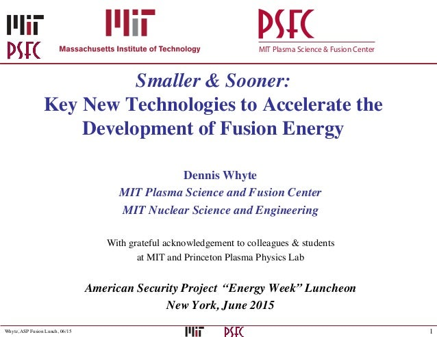 1Whyte, ASP Fusion Lunch, 06/15 MIT Plasma Science & Fusion Center Smaller & Sooner: