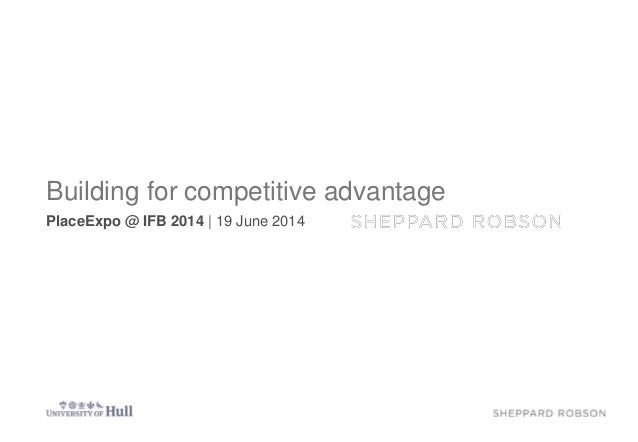 Building for competitive advantage PlaceExpo @ IFB 2014 | 19 June 2014
