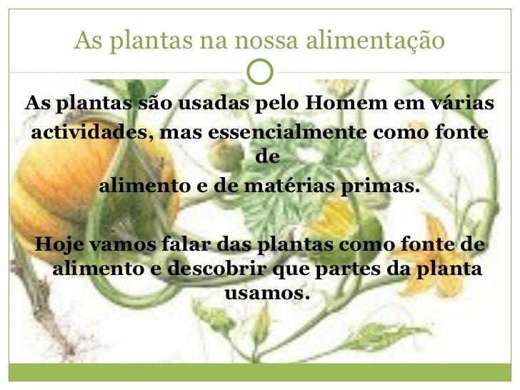 As plantas na nossa alimentação <ul><li>As plantas são usadas pelo Homem em várias </li></ul><ul><li>actividades, mas esse...