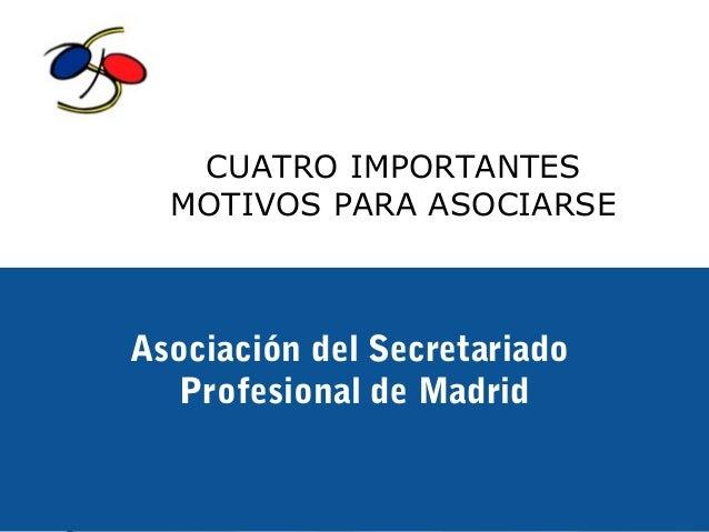 CUATRO IMPORTANTES  MOTIVOS PARA ASOCIARSEAsociación del Secretariado  Profesional de Madrid      A.S.P.M. - Asociación de...