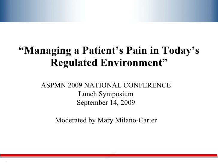 """"""" Managing a Patient's Pain in Today's Regulated Environment"""" ASPMN 2009 NATIONAL CONFERENCE Lunch Symposium September 14,..."""