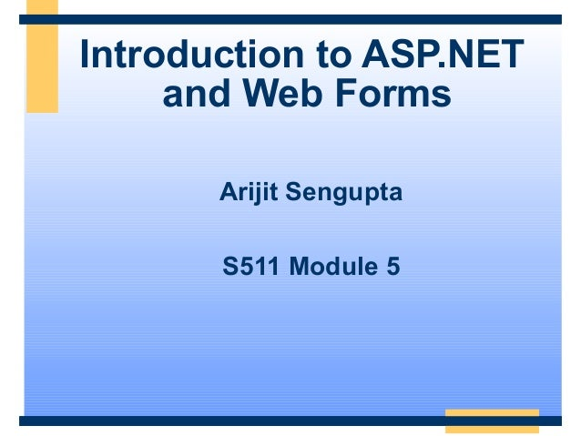 Introduction to ASP.NET     and Web Forms       Arijit Sengupta       S511 Module 5