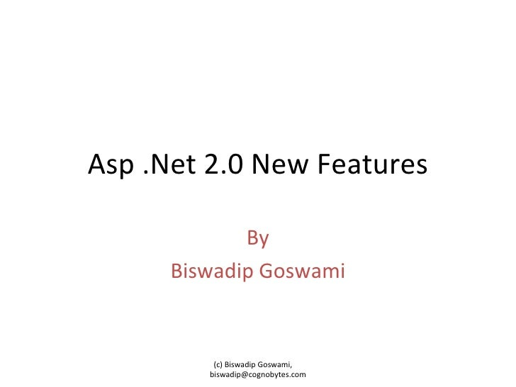 Asp .Net 2.0 New Features By Biswadip Goswami (c) Biswadip Goswami,  [email_address]