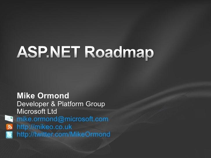 Mike Ormond Developer & Platform Group Microsoft Ltd mike.ormond@microsoft.com http://mikeo.co.uk http://twitter.com/MikeO...