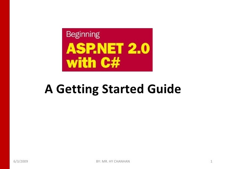 A Getting Started Guide 6/3/2009 BY: MR. HY CHANHAN