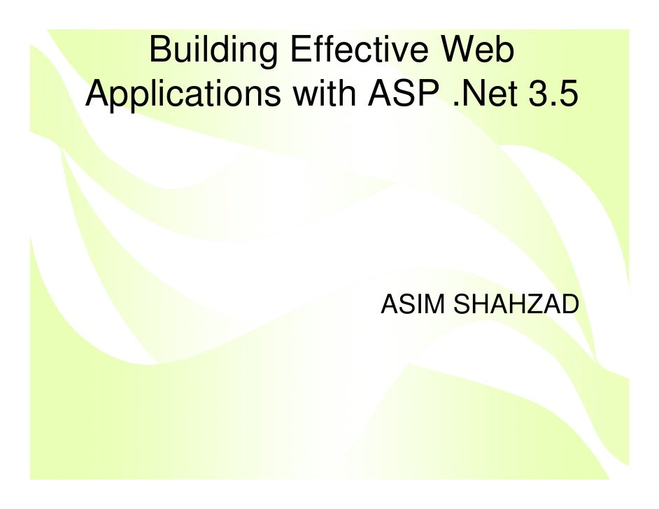 Building Effective Web Applications with ASP .Net 3.5                      ASIM SHAHZAD