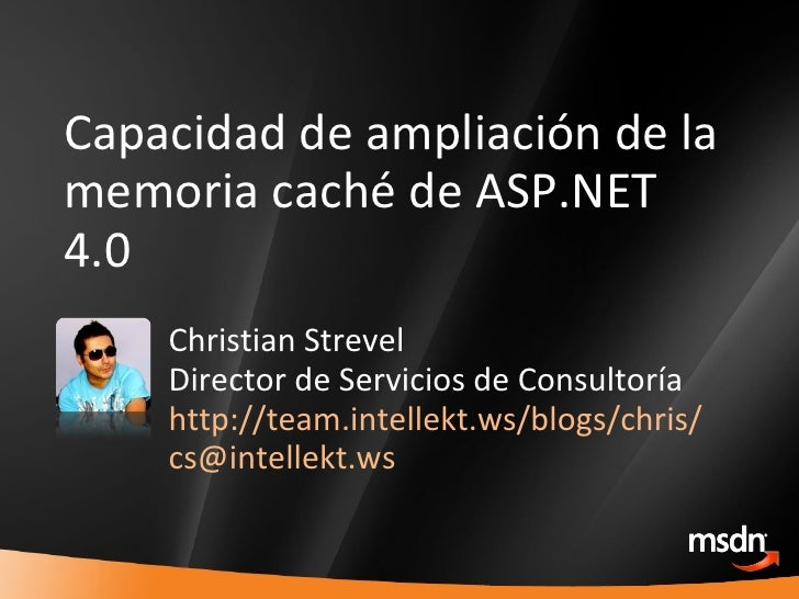 Capacidad de ampliación de la memoria caché de ASP.NET 4.0 Christian Strevel Director de Servicios de Consultoría http://t...