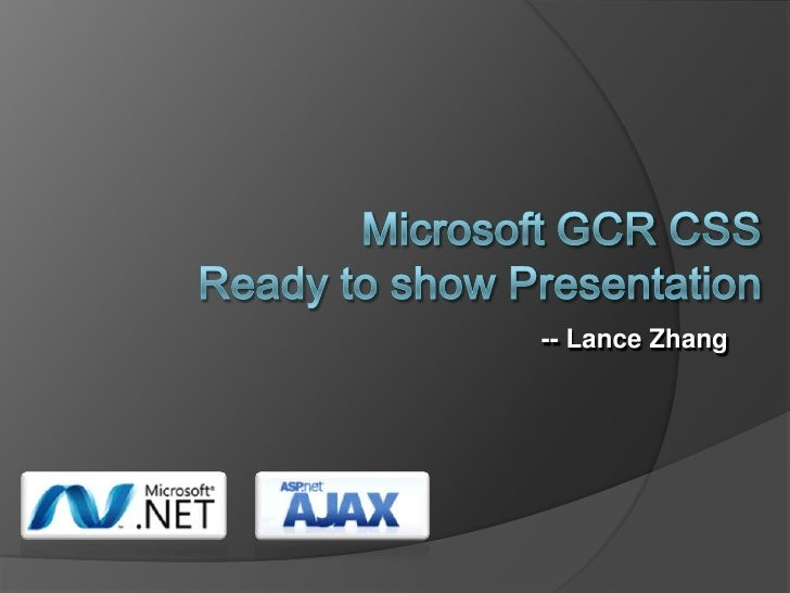 Microsoft GCR CSS Ready to showPresentation<br />-- Lance Zhang<br />