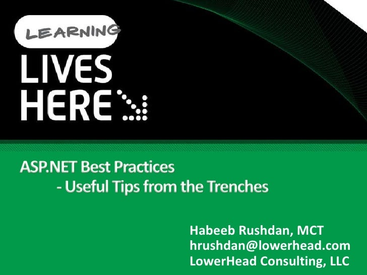 ASP.NET Best Practices- Useful Tips from the Trenches<br />HabeebRushdan, MCT<br />hrushdan@lowerhead.com<br />LowerHead ...