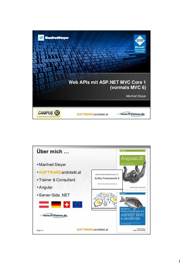 1 Web APIs mit ASP.NET MVC Core 1 (vormals MVC 6) Manfred Steyer ManfredSteyer Über mich …  Manfred Steyer  SOFTWAREarch...