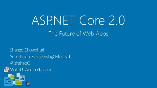ASP.NET Core 2.0 Shahed Chowdhuri Sr. Technical Evangelist @ Microsoft @shahedC WakeUpAndCode.com The Future of Web Apps