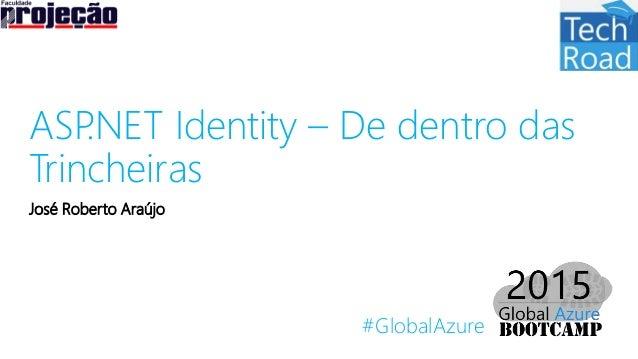 #GlobalAzure ASP.NET Identity – De dentro das Trincheiras José Roberto Araújo