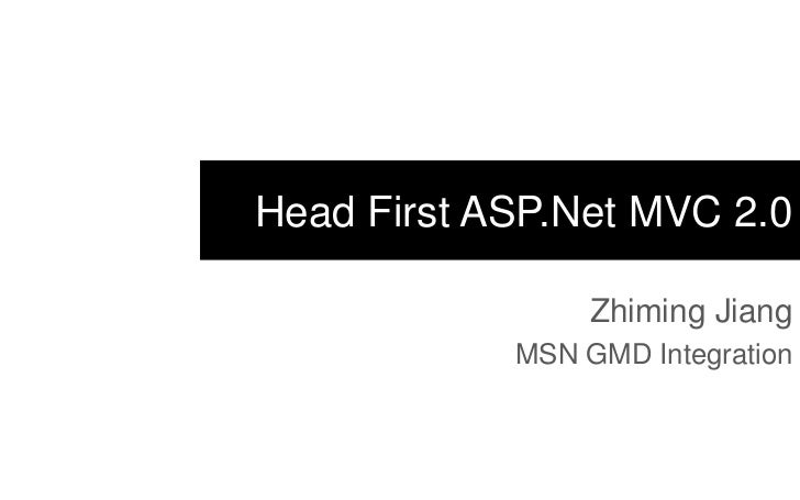 Head First ASP.Net MVC 2.0                 Zhiming Jiang            MSN GMD Integration