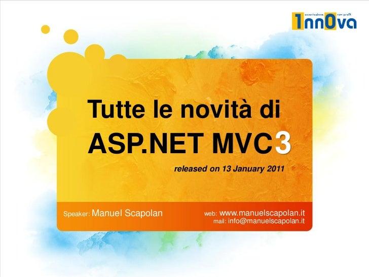 Tutte le novità di      ASP.NET MVC 3                             released on 13 January 2011Speaker: Manuel   Scapolan   ...