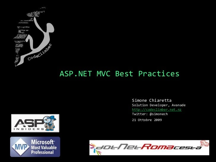 ASP.NET MVC Best Practices<br />Simone ChiarettaSolution Developer, Avanade<br />http://codeclimber.net.nz<br />Twitter: @...