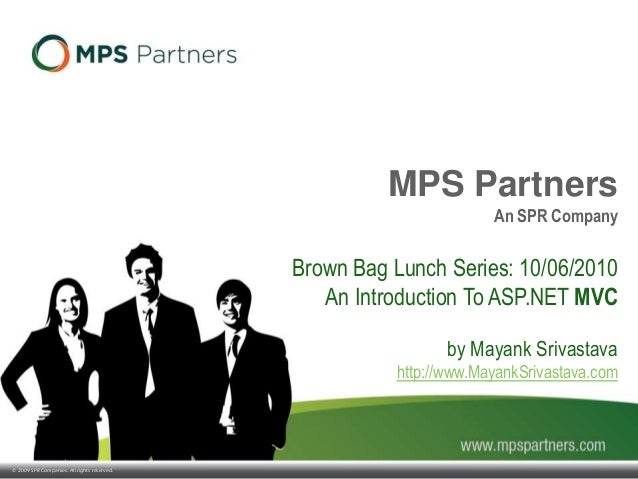 © 2009 SPR Companies. All rights reserved. MPS Partners An SPR Company Brown Bag Lunch Series: 10/06/2010 An Introduction ...