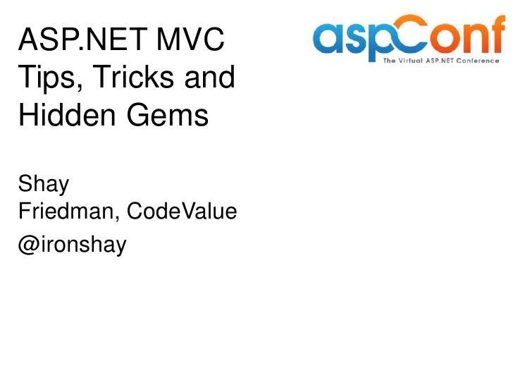 ASP.NET MVCTips, Tricks andHidden GemsShayFriedman, CodeValue@ironshay