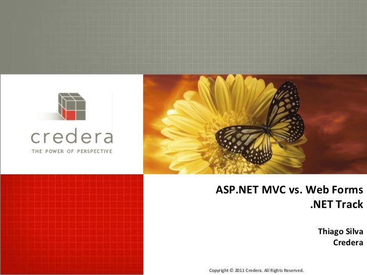 THE POWER OF PERSPECTIVE                              ASP.NET MVC vs. Web Forms                                           ...