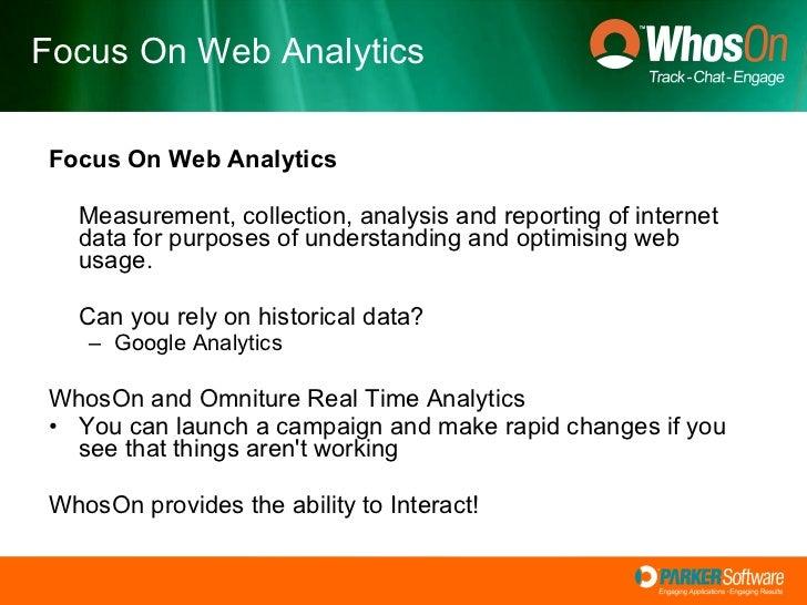 <ul><li>Focus On Web Analytics   </li></ul><ul><li>Measurement, collection, analysis and reporting of internet data for pu...
