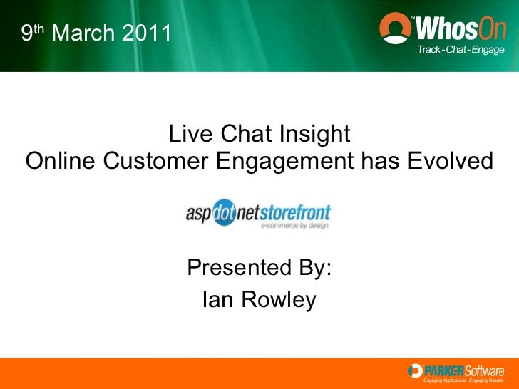 Live Chat Insight Online Customer Engagement has Evolved Presented By: Ian Rowley 9 th  March 2011