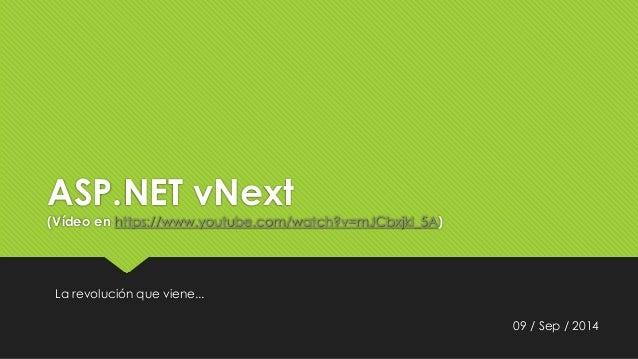ASP.NET vNext  (Vídeo en https://www.youtube.com/watch?v=mJCbxjkI_5A)  09 / Sep / 2014  La revolución que viene...
