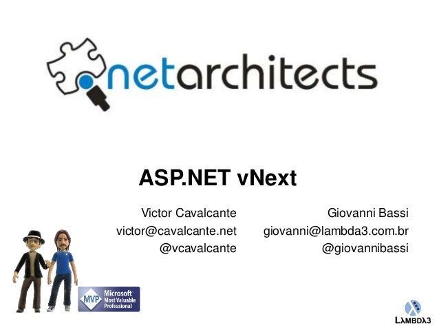 Globalcode – Open4education  ASP.NET vNext  Giovanni Bassi  giovanni@lambda3.com.br  @giovannibassi  Victor Cavalcante  vi...
