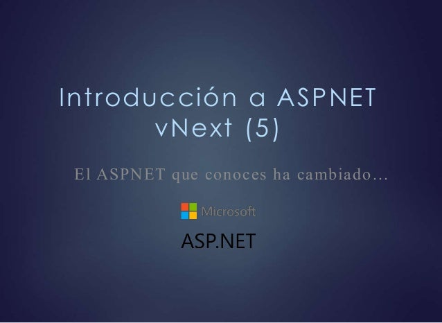 Introducción a ASPNET vNext (5) El ASPNET que conoces ha cambiado…