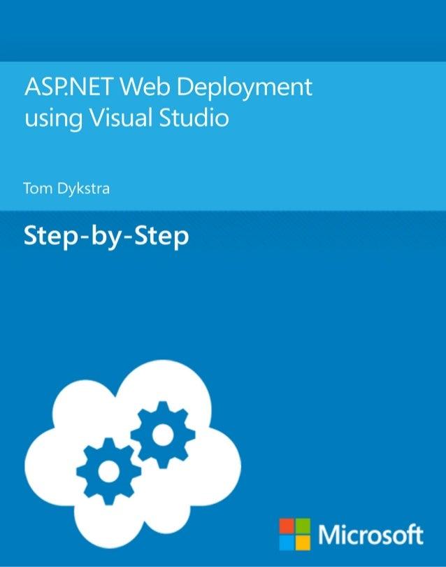 ASP.NET Web Deployment usingVisual StudioTom DykstraSummary: This tutorial series shows you how to deploy (publish) an ASP...