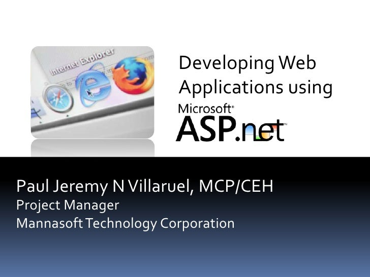 Developing Web Applications using<br />Paul Jeremy N Villaruel, MCP/CEH<br />Project Manager <br />Mannasoft Technology Co...