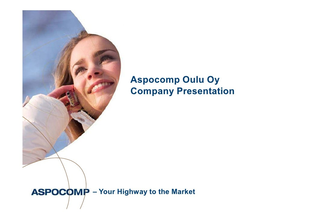 Aspocomp Oulu Oy           Company Presentation     – Your Highway to the Market