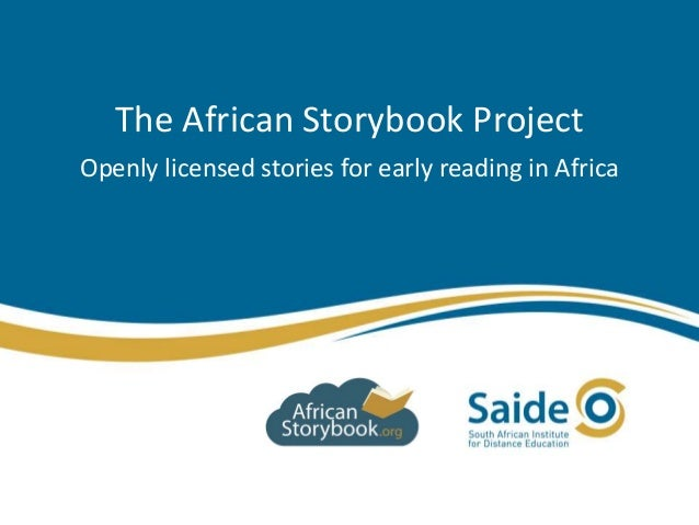 The African Storybook Project Openly licensed stories for early reading in Africa