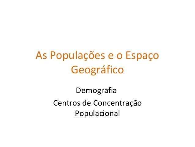 As Populações e o Espaço Geográfico Demografia Centros de Concentração Populacional