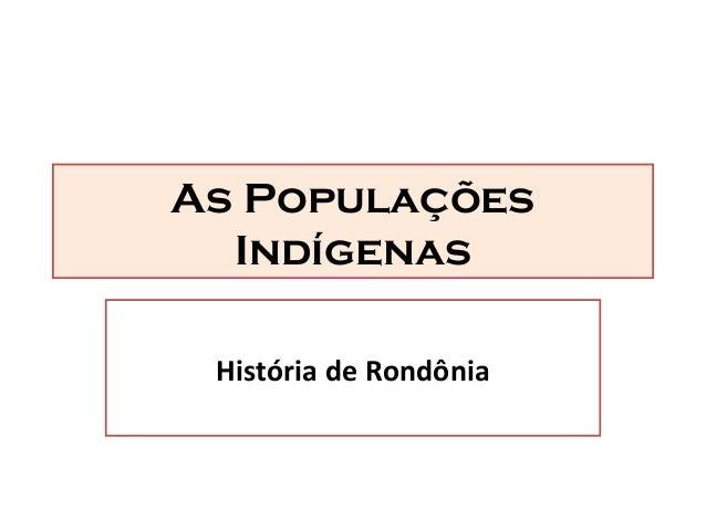 As Populações Indígenas História de Rondônia
